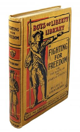 Fighting for Freedom; or, The Birth of the Stars and Stripes. Lionel Lounsberry