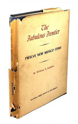 The Fabulous Frontier: Twelve New Mexico Items. William A. Keleher.