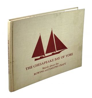The Chesapeake Bay of Yore: Mainly About the Rowing and Sailing Craft. Frederick Tilp