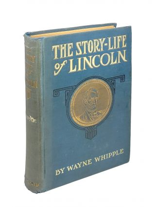 The Story-Life of Lincoln: A Biography Composed of Five Hundred True Stories. Wayne Whipple