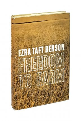 Freedom to Farm. Ezra Taft Benson