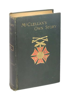 McClellan's Own Story: The War for the Union: The Soldiers Who Fought It, the Civilians Who...
