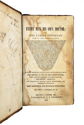 Every Man His Own Doctor; or, The Family Physician: Giving the Causes, Symptoms, and Cure of [a list of 200+ ailments, from Apoplexy to Worms on the Face]; With the Descriptions, Places of Finding, Preparation, and Dose of the Medical Plants of the United States, Diet and Management of the Sick-Room, Rules of Health, and Theories of the Old School, Homeopathic, and Water-Cure Physicians