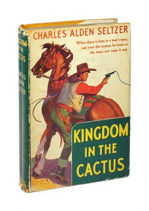 Kingdom in the Cactus. Charles Alden Seltzer