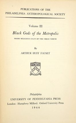 Black Gods of the Metropolis: Negro Religious Cults of the Urban North [Publications of the Philadelphia Anthropological Society Vol III]