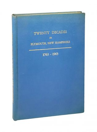 Twenty Decades in Plymouth, New Hampshire: 1763-1963. Eva A. Speare