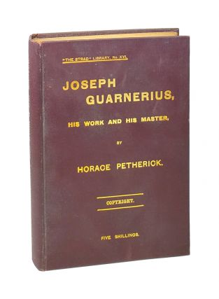 "Joseph Guarnerius, His Work and His Master [""The Strad"" Library, No. XVI]. Horace Petherick"