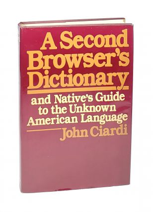 A Second Browser's Dictionary and Native's Guide to the Unknown American Language. John Ciardi