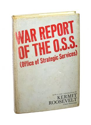 War Report of the O.S.S. (Office of Strategic Services). Kermit Roosevelt