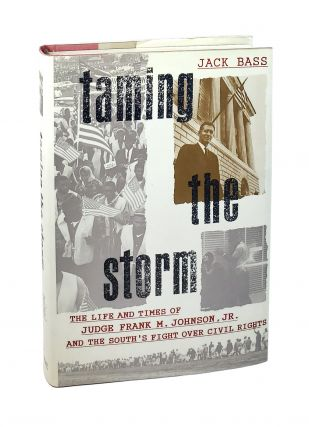 Taming the Storm: The Life and Times of Judge Frank M. Johnson, Jr., and the South's Fight over...
