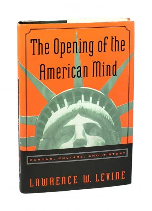 The Opening of the American Mind: Canons, Culture, and History. Lawrence W. Levine