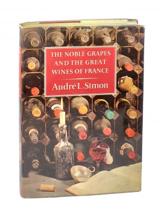 The Noble Grapes and the Great Wines of France. André L. Simon