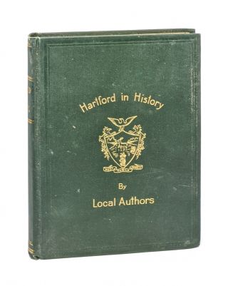 Hartford in History: A Series of Papers by Resident Authors. Willis I. Twitchell, ed