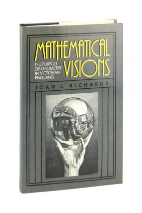 Mathematical Visions: The Pursuit of Geometry in Victorian England. Joan L. Richards