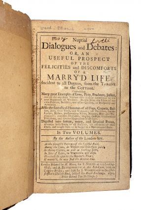 Nuptial Dialogues and Debates: Or, an Useful Prospect of the Felicities And Discomfots of a Marry'd Life, Incident to all Degrees, from the Throne to The Cottage (2 Volumes)