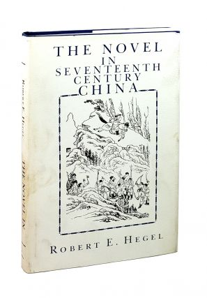 The Novel in Seventeenth-Century China. Robert E. Hegel