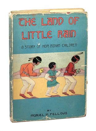 The Land of Little Rain: A Story of Hopi Indian Children. Muriel H. Fellows