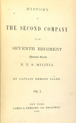 History of the Second Company of the Seventh Regiment (National Guard) N.Y.S. Militia. Volume I