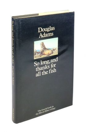 So Long, and Thanks for All the Fish. Douglas Adams