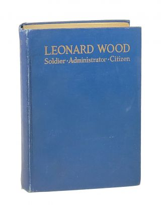Leonard Wood: Administrator, Soldier, and Citizen. William Herbert Hobbs