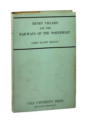 Henry Villard and the Railways of the Northwest. James Blaine Hedges