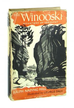 The Winooski: Heartway of Vermont [Richard Spong's copy]. Ralph Nading Hill, George Daly
