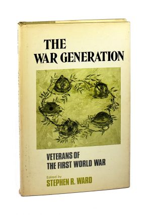 The War Generation: Veterans of The First War [Signed by Ward]. Stephen R. Ward, James M. Diehl,...
