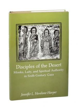 Disciples of The Desert: Monks, Laity, and Spiritual Authority in Sixth-Century Gaza. Jennifer L....