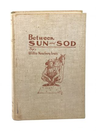 Between Sun And Sod [Signed]. Willie Newbury Lewis, H D. Bugbee