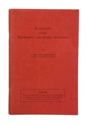 Railways and the Equipment and Supply Industry. P. Harvey Middleton