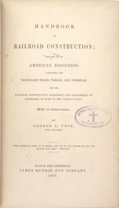 Handbook of Railroad Construction; For the Use of American Engineers. Containing the Necessary Rules, Tables, and Formulae for the Location, Construction, Equipment, and Management of Railroads, as Built in the United States