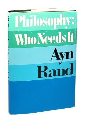 Philosophy: Who Needs It. Ayn Rand, Leonard Peikoff, intro