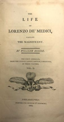 The Life of Lorenzo de' Medici, Called the Magnificent [Vols II and III only; Henry A. Muhlenberg copy]