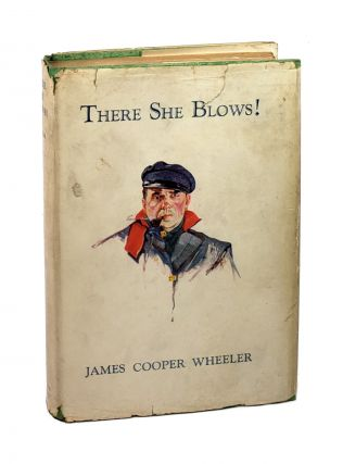 There She Blows! A Whaling Yarn. James Cooper Wheeler