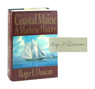 Coastal Maine: A Maritime History [Signed]. Roger F. Duncan