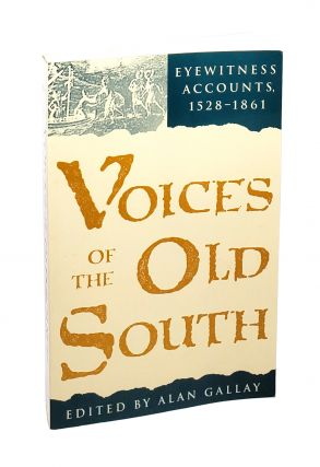 Voices of the Old South: Eyewitness Accounts, 1528-1861. Alan Gallay, Ed