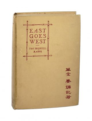 East Goes West: The Making of an Oriental Yankee. Younghill Kang