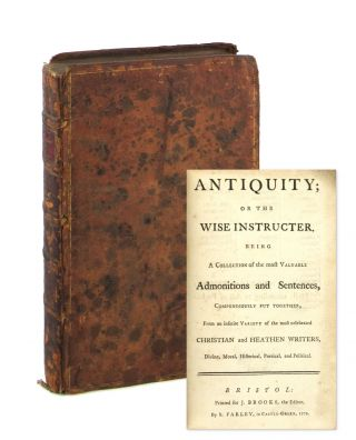 Antiquity; or the Wise Instructer. Being a Collection of the Most Valuable Admonitions and...