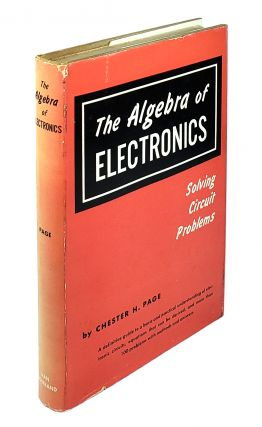 The Algebra of Electronics: Solving Circuit Problems. Chester H. Page
