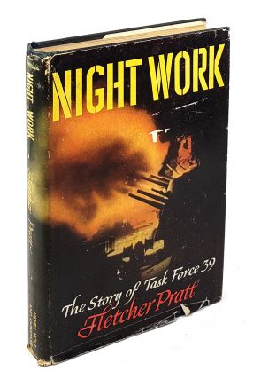 Night Work: The Story of Task Force 39. Fletcher Pratt