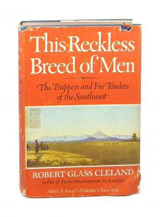 This Reckless Breed of Men: The Trappers and Fur Traders of the Southwest [Signed]. Robert Glass...