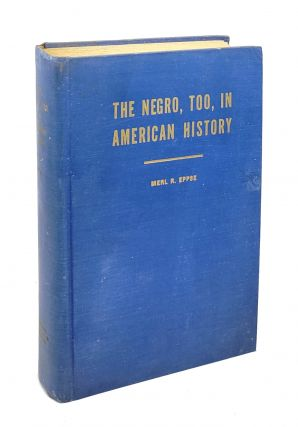 The Negro, Too, in American History. Merl R. Eppse