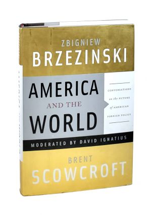 America and the World: Conversations on the Future of American Foreign Policy. Zbigniew...