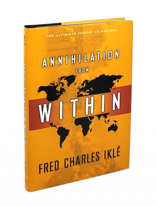 Annihilation From Within: The Ultimate Threat to Nations. Fred Charles Ikle
