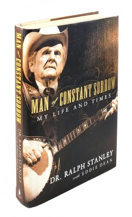 Man of Constant Sorrow: My Life and Times. Dr. Ralph Stanley