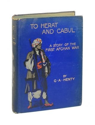 To Herat and Cabul: A Story of the First Afghan War. eorge, Henty, lfred