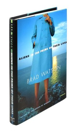 Aliens in the Prime of Their Lives. Brad Watson