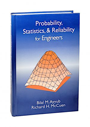 Probability, Statistics, & Reliability for Engineers. Bilal M. Ayyub, Richard H. McCuen