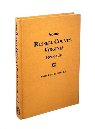 Some Russell County, Virginia Records: Births & Deaths 1853-1866. Thomas Colley, ed