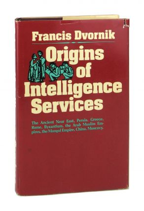 Origins of Intelligence Services: The Ancient Near East, Persia, Greece, Rome, Byzantium, the...